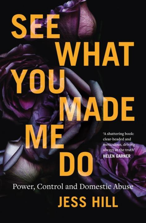 Cover image for See What You Made Me Do: Power, Control and Domestic Abuse