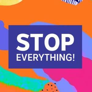 Promo image for Stop Everything